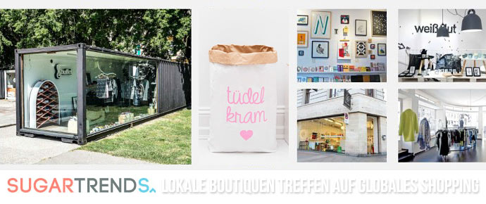 Sugartrends - Lokale Boutiquen treffen auf globales Shopping